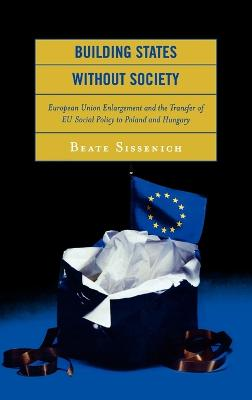 Building States without Society: European Union Enlargement and the Transfer of EU Social Policy to Poland and Hungary
