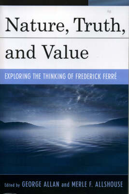Nature, Truth, and Value: Exploring the Thinking of Frederick FerrZ