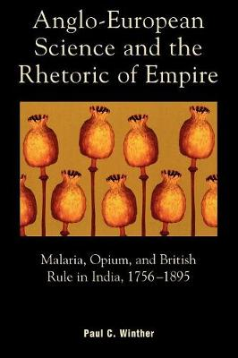 Anglo-European Science and the Rhetoric of Empire: Malaria, Opium, and British Rule in India, 1756D1895