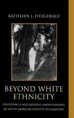 Beyond White Ethnicity: Developing a Sociological Understanding of Native American Identity Reclamation