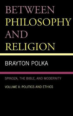 Between Philosophy and Religion: Spinoza, the Bible and Modernity: v. 2