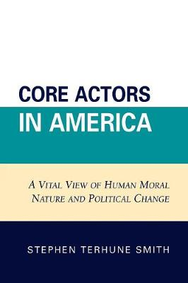 Core Actors in America: A Vital View of Human Moral Nature and Political Change