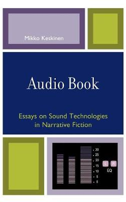 Audio Book: Essays on Sound Technologies in Narrative Fiction