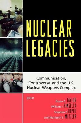 Nuclear Legacies: Communication, Controversy and the U.S. Nuclear Weapons Complex