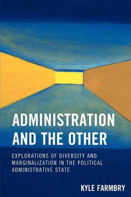 Administration and the Other: Explorations of Diversity and Marginalization in the Political Administrative State
