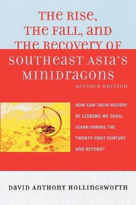 The Rise, the Fall, and the Recovery of Southeast Asia's Minidragons: How Can Their History Be Lessons We Shall Learn during the Twenty-first Century and Beyond?