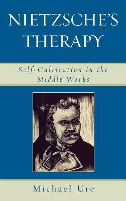 Nietzsche's Therapy: Self-Cultivation in the Middle Works