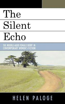 The Silent Echo: The Middle-aged Female Body in Contemporary Women's Fiction