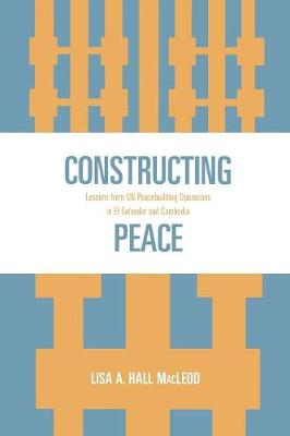 Constructing Peace: Lessons from UN Peacebuilding Operations in El Salvador and Cambodia