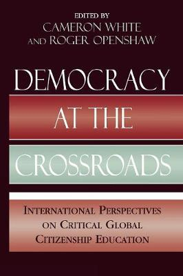 Democracy at the Crossroads: International Perspectives on Critical Global Citizenship Education