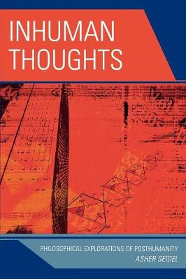 Inhuman Thoughts: Philosophical Explorations of Posthumanity