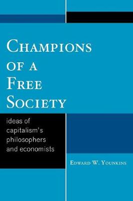 Champions of a Free Society: Ideas of Capitalism's Philosophers and Economists