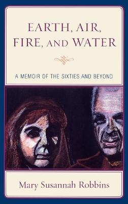 Earth, Air, Fire, and Water: A Memoir of the Sixties and Beyond