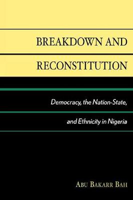 Breakdown and Reconstitution: Democracy, The Nation-State, and Ethnicity in Nigeria