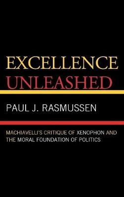 Excellence Unleashed: Machiavelli's Critique of Xenophon and the Moral Foundation of Politics