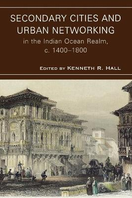 Secondary Cities and Urban Networking in the Indian Ocean Realm, c. 1400-1800