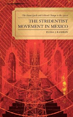 The Stridentist Movement in Mexico: The Avant-Garde and Cultural Change in the 1920s
