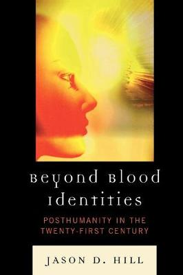 Beyond Blood Identities: Posthumanity in the Twenty-First Century