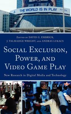 Social Exclusion, Power, and Video Game Play: New Research in Digital Media and Technology