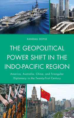 The Geopolitical Power Shift in the Indo-Pacific Region: America, Australia, China and Triangular Diplomacy in the Twenty-first Century
