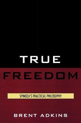 True Freedom: Spinoza's Practical Philosophy