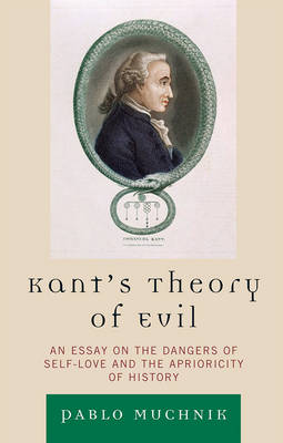 Kant's Theory of Evil: An Essay on the Dangers of Self-Love and the Aprioricity of History