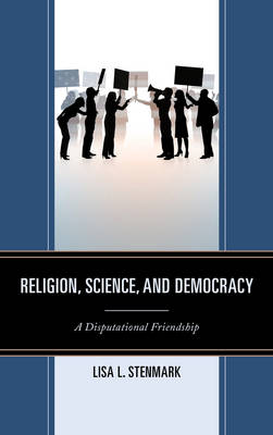 Religion, Science, and Democracy: A Disputational Friendship