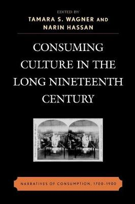 Consuming Culture in the Long Nineteenth Century: Narratives of Consumption, 1700D1900