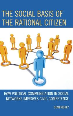 The Social Basis of the Rational Citizen: How Political Communication in Social Networks Improves Civic Competence
