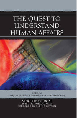 The Quest to Understand Human Affairs: Essays on Collective, Constitutional, and Epistemic Choice