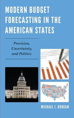 Modern Budget Forecasting in the American States: Precision, Uncertainty, and Politics
