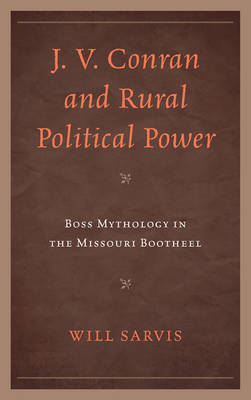 J.V. Conran and Rural Political Power: Boss Mythology in the Missouri Bootheel