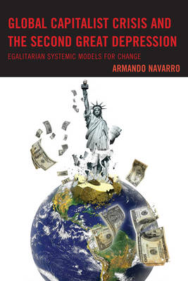 Global Capitalist Crisis and the Second Great Depression: Egalitarian Systemic Models for Change