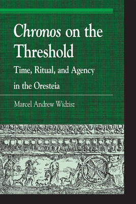 Chronos on the Threshold: Time, Ritual, and Agency in the Oresteia