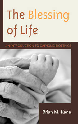 The Blessing of Life: An Introduction to Catholic Bioethics
