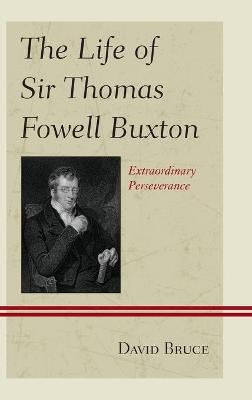 The Life of Sir Thomas Fowell Buxton: Extraordinary Perseverance