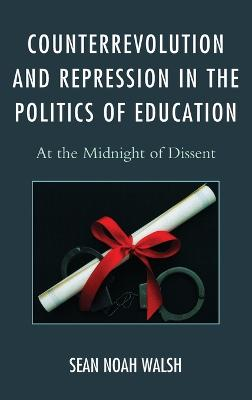Counterrevolution and Repression in the Politics of Education: At the Midnight of Dissent