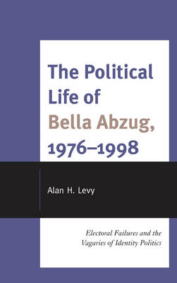 The Political Life of Bella Abzug, 1976-1998: Electoral Failures and the Vagaries of Identity Politics