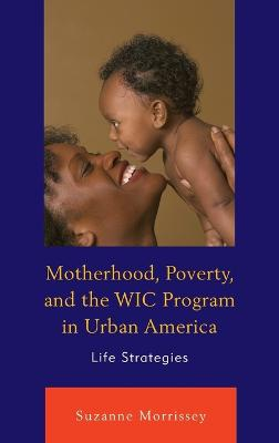 Motherhood, Poverty, and the WIC Program in Urban America: Life Strategies