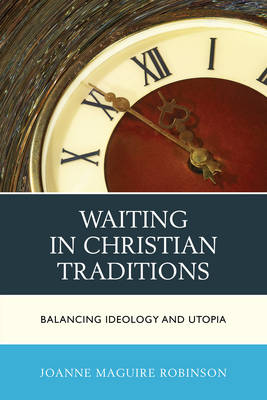 Waiting in Christian Traditions: Balancing Ideology and Utopia