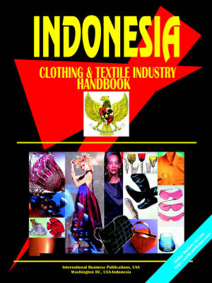 Indonesia Clothing and Textile Industry Handbook
