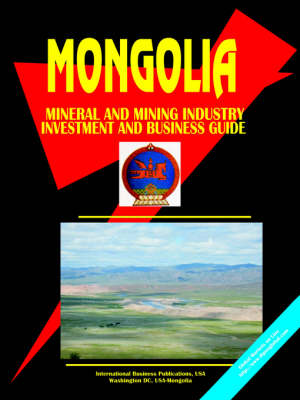 Mongolia Mineral & Mining Sector Investment and Business Guide