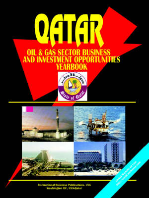 Qatar Oil & Gas Sector Business & Investment Opportunities Handbook