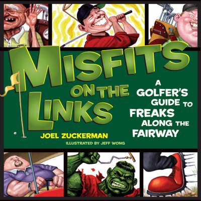 Misfits on the Links: A Golfer's Guide to Freaks Along the Fairway