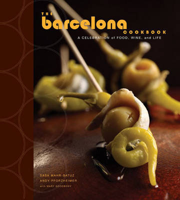 The Barcelona Cookbook: A Celebration of Food, Wine, and Life