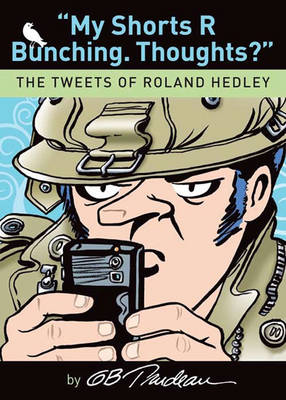 My Shorts R Bunching. Thoughts?: The Tweets of Roland Hedley