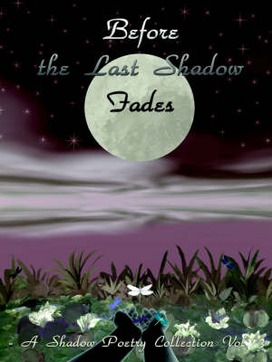 Before the Last Shadow Fades: A Shadow Poetry Collection Vol. 3