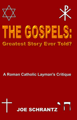The Gospels: Greatest Story Ever Told? A Roman Catholic Layman's Critique
