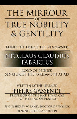 The Mirrour of True Nobility & Gentility Being the Life of Peiresc