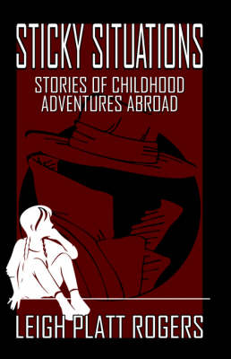 Sticky Situations: Stories of Childhood Adventures Abroad